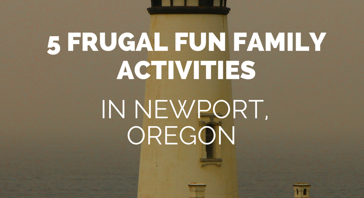 5 Frugal Fun Family Activities in Newport, Oregon