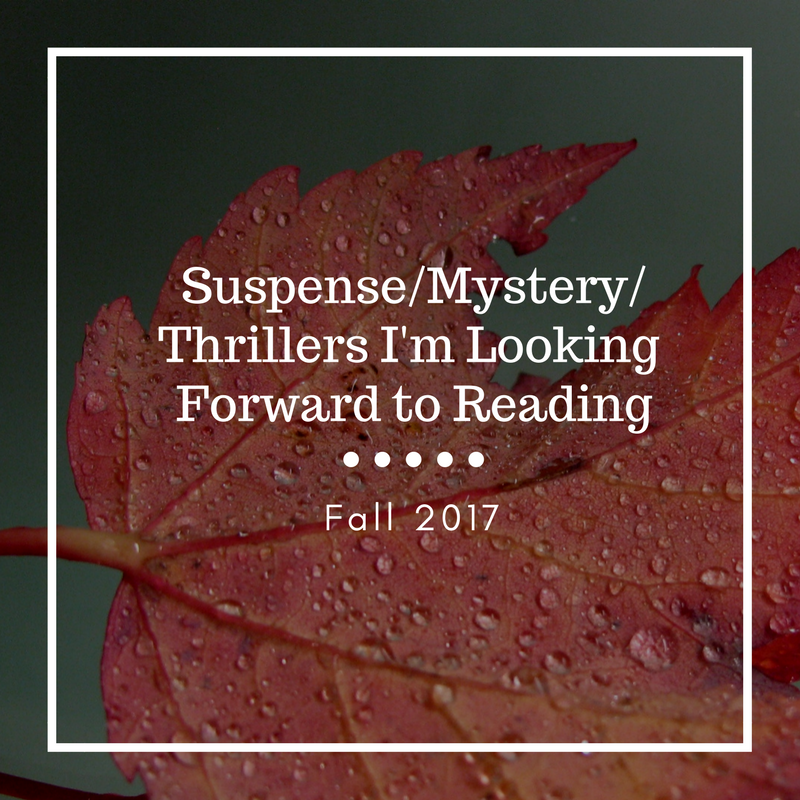 Fall 2017 Upcoming Books Part 3–Mystery/Suspense