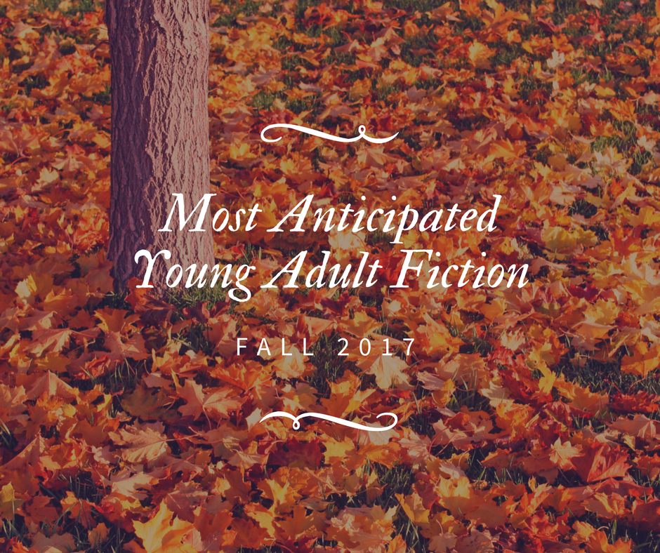 Fall 2017 Upcoming Books Preview Part 5–Young Adult