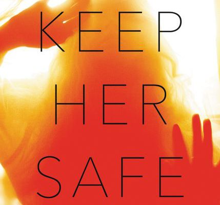 Book Review: Psychological Suspense Novel Keep Her Safe by Sophie Hannah